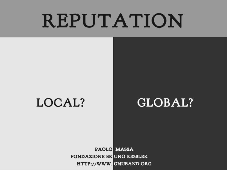 REPUTATIONLOCAL?                   GLOBAL?           PAOLO MASSA    FONDAZIONE BR UNO KESSLER      HTTP://WWW. GNUBAND.ORG