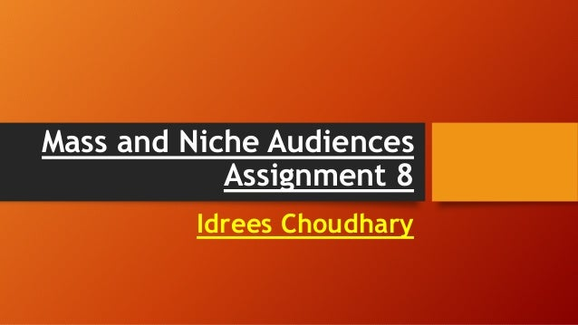 Mass and Niche Audiences Assignment 8 Idrees Choudhary
