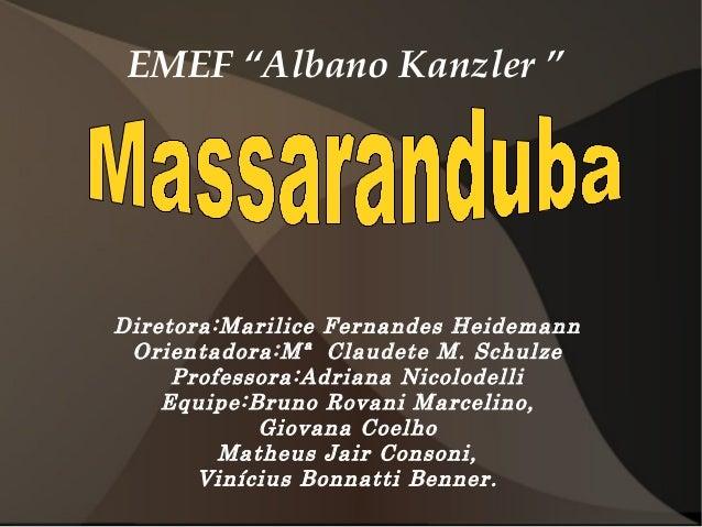"EMEF ""Albano Kanzler "" Diretora:Marilice Fernandes Heidemann Orientadora:Mª Claudete M. Schulze Professora:Adriana Nicolod..."