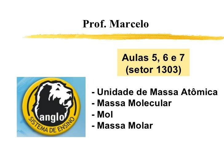 Prof. Marcelo - Unidade de Massa Atômica - Massa Molecular - Mol - Massa Molar Aulas 5, 6 e 7 (setor 1303)