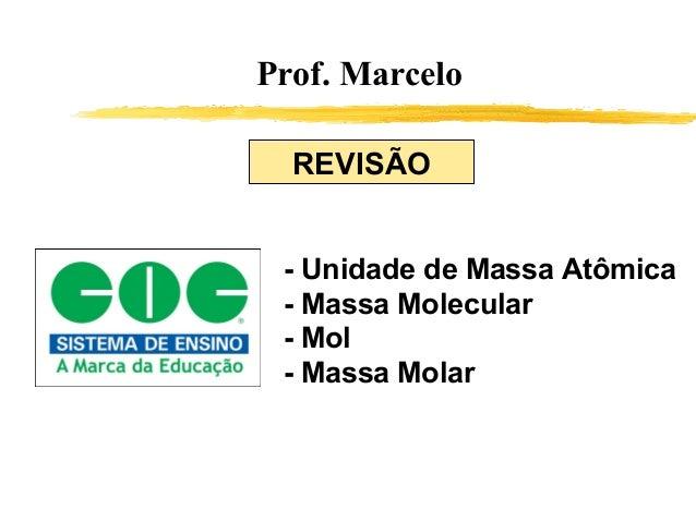 Prof. Marcelo  REVISÃO - Unidade de Massa Atômica - Massa Molecular - Mol - Massa Molar