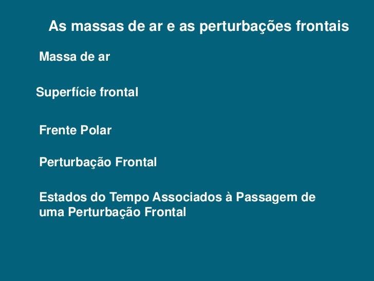 As massas de ar e as perturbações frontaisMassa de arSuperfície frontalFrente PolarPerturbação FrontalEstados do Tempo Ass...