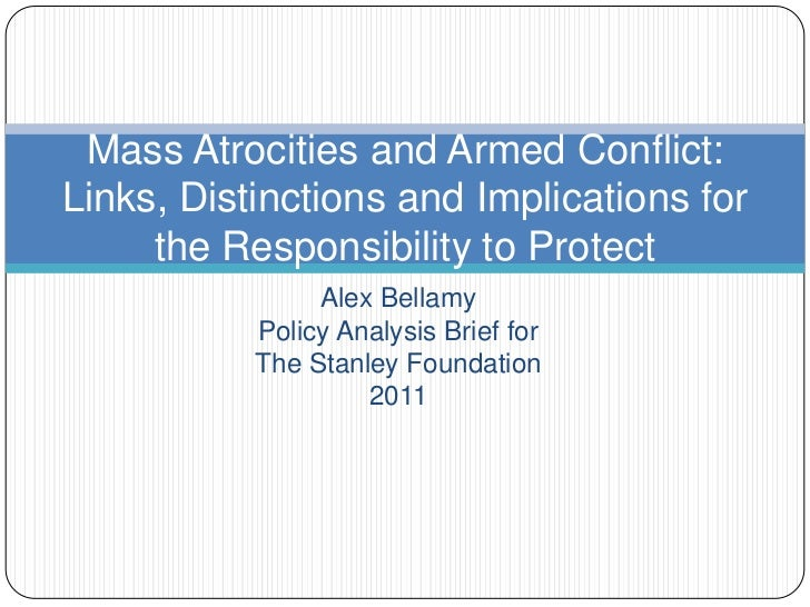 Alex Bellamy<br />Policy Analysis Brief for <br />The Stanley Foundation<br />2011<br />Mass Atrocities and Armed Conflict...