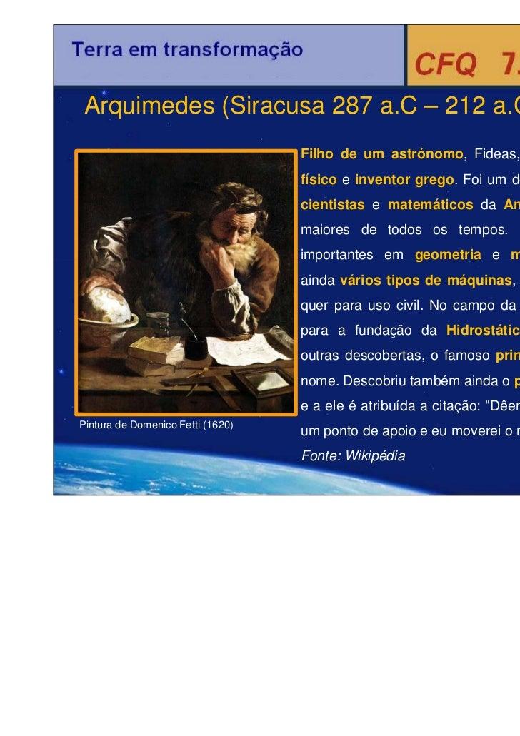 Arquimedes (Siracusa 287 a.C – 212 a.C):                                   Filho de um astrónomo, Fideas, foi um matemátic...