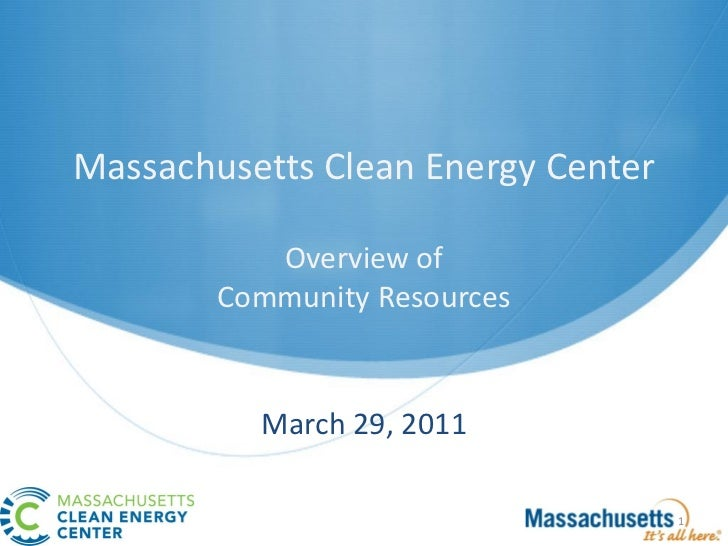 Massachusetts Clean Energy Center           Overview of        Community Resources          March 29, 2011                ...