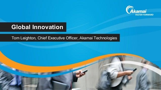 Global InnovationTom Leighton, Chief Executive Officer, Akamai Technologies