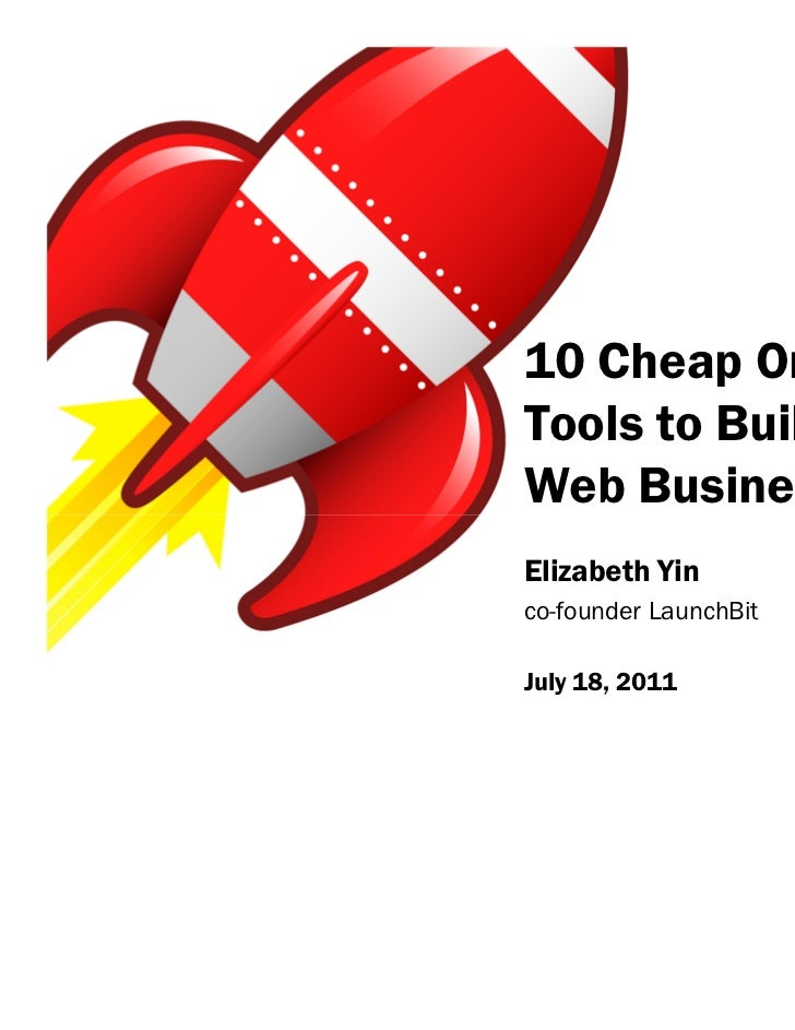 10 Cheap OnlineTools to Build YourWeb BusinessElizabeth Yinco-founder LaunchBitJuly 18, 2011