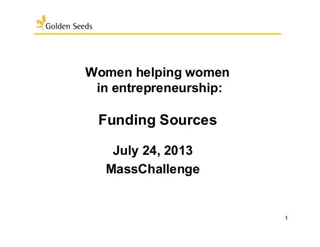 1 Women helping women in entrepreneurship: Funding Sources   July 24, 2013 MassChallenge