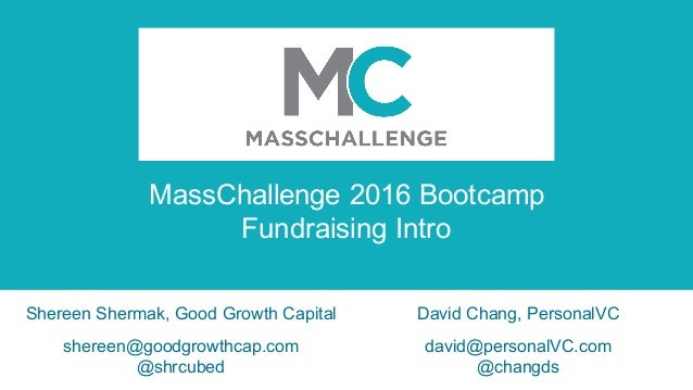 MassChallenge 2016 Bootcamp Fundraising Intro Shereen Shermak, Good Growth Capital shereen@goodgrowthcap.com @shrcubed Dav...