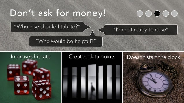 """Don't ask for money! Improves hit rate Creates data points Doesn't start the clock """"Who else should I talk to?"""" """"I'm not r..."""