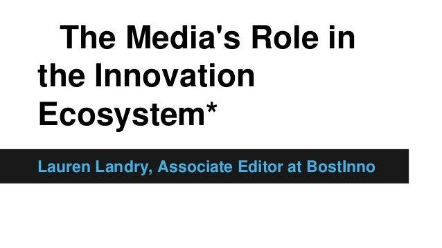 The Media's Role in the Innovation Ecosystem* Lauren Landry, Associate Editor at BostInno