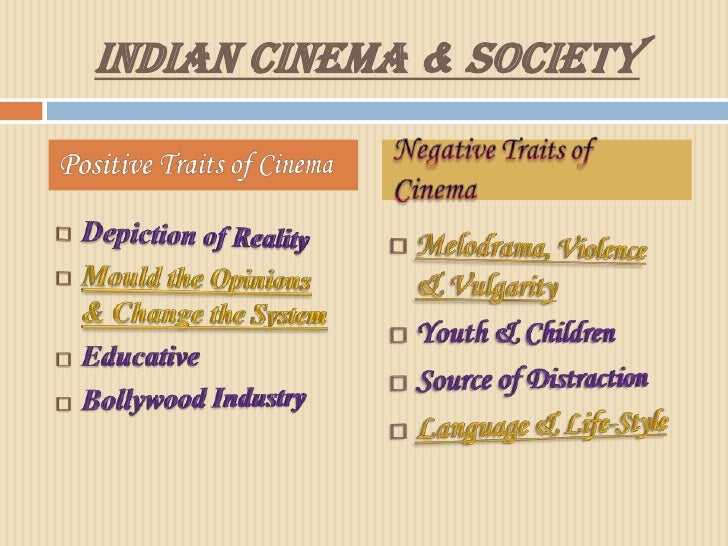 indian cinema and society Television is projected to garner half of the media and entertainment pie by 2015 (as addressable digitisation is expected to cover the entire country by then) the size of the indian film industry is expected to reach inr 204 billion by 2019.