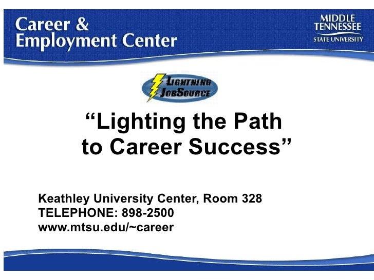 """ Lighting the Path  to Career Success"" Keathley University Center, Room 328 TELEPHONE: 898-2500 www.mtsu.edu/~career"