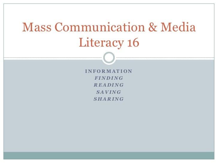 Information<br />Finding<br />Reading<br />Saving<br />Sharing<br />Mass Communication & Media Literacy 16<br />