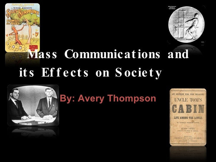 By: Avery Thompson Mass Communications and its Effects on Society