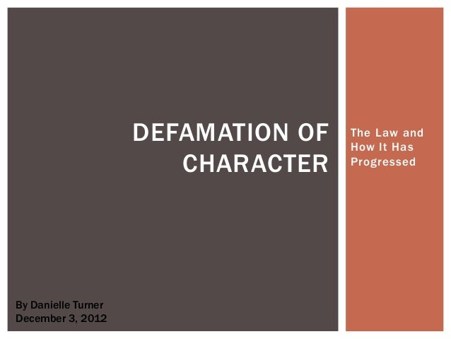 DEFAMATION OF   The Law and                                     How It Has                        CHARACTER    ProgressedB...