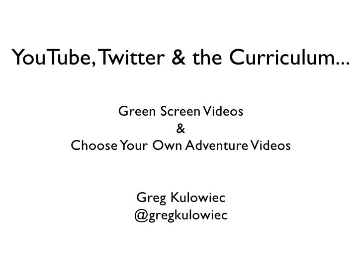 YouTube, Twitter & the Curriculum...            Green Screen Videos                    &      Choose Your Own Adventure Vi...