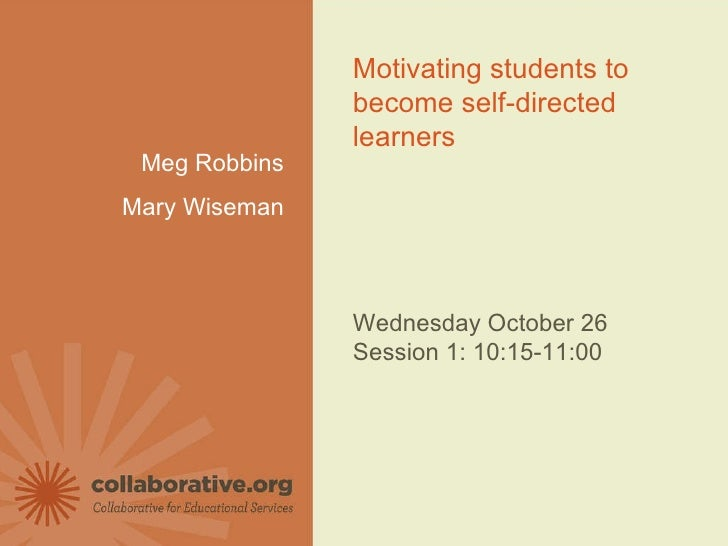 © Copyright 2010 Collaborative for Educational Services | Collaborative.org   Meg Robbins Mary Wiseman Motivating students...