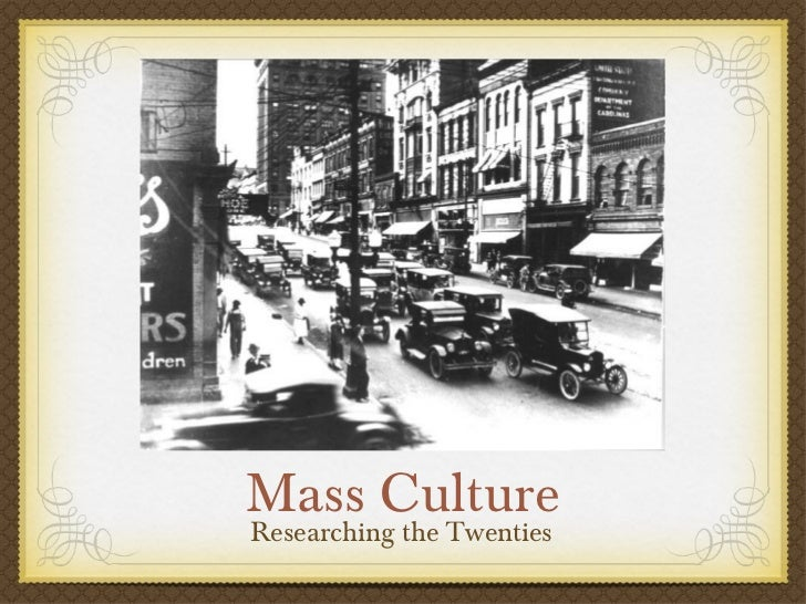 Mass Culture <ul><li>Researching the Twenties </li></ul>