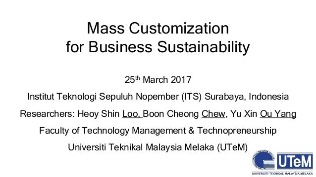 Mass Customization for Business Sustainability 25th March 2017 Institut Teknologi Sepuluh Nopember (ITS) Surabaya, Indones...