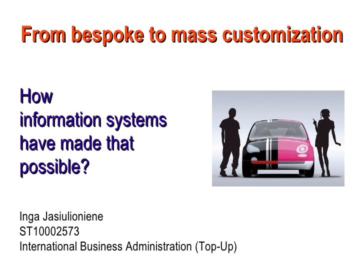 From bespoke to mass customization How  information systems have made that possible? Inga Jasiulioniene ST10002573 Interna...
