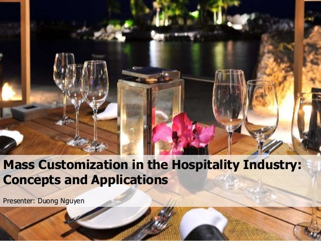 Mass Customization in the Hospitality Industry: Concepts and Applications Presenter: Duong Nguyen