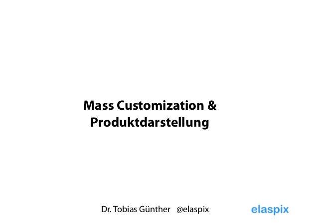Dr. Tobias Günther @elaspix Mass Customization & Produktdarstellung