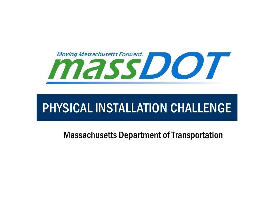 PHYSICAL INSTALLATION CHALLENGE    Massachusetts Department of Transportation
