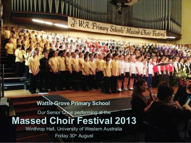 Wattle Grove Primary School Our Senior Choir performing at the Massed Choir Festival 2013 Winthrop Hall, University of Wes...