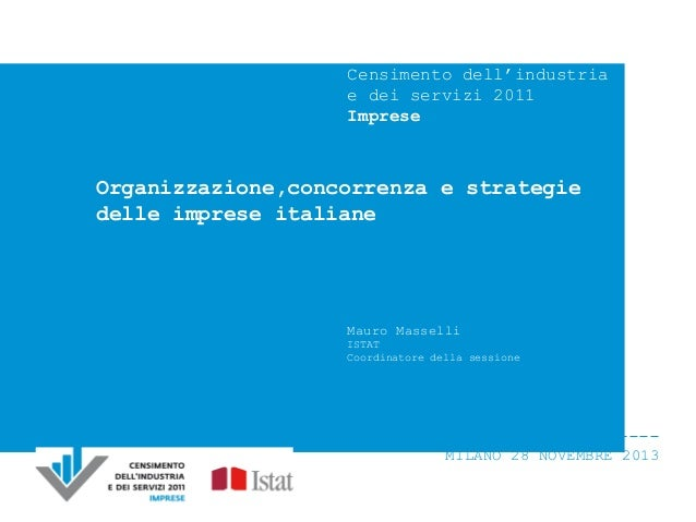 Censimento dell'industria e dei servizi 2011 Imprese  Organizzazione,concorrenza e strategie delle imprese italiane  Mauro...