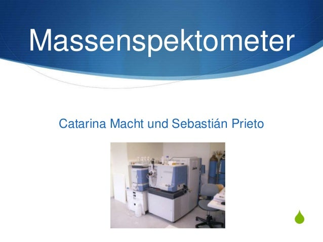 Massenspektometer Catarina Macht und Sebastián Prieto  S