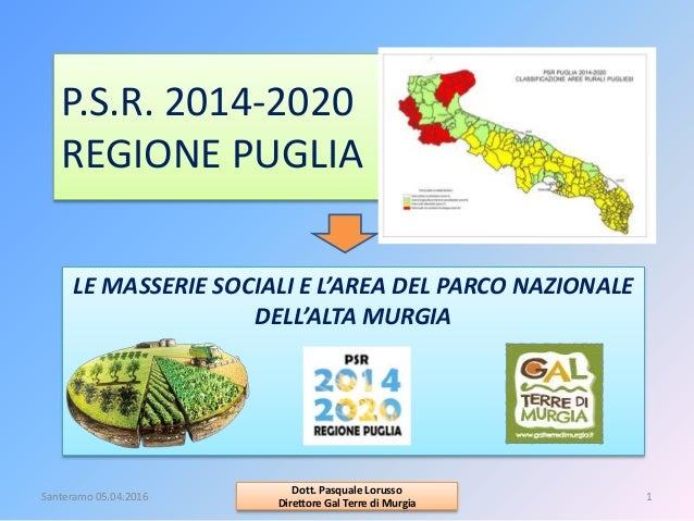 P.S.R. 2014-2020 REGIONE PUGLIA LE MASSERIE SOCIALI E L'AREA DEL PARCO NAZIONALE DELL'ALTA MURGIA Santeramo 05.04.2016 1 D...