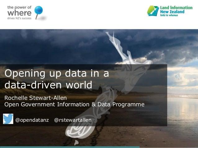 Opening up data in a data-driven world Rochelle Stewart-Allen Open Government Information & Data Programme @opendatanz @rs...
