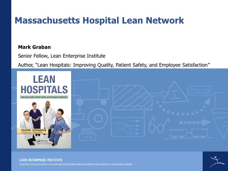 "Massachusetts Hospital Lean Network  Mark Graban Senior Fellow, Lean Enterprise Institute Author, ""Lean Hospitals: Improvi..."