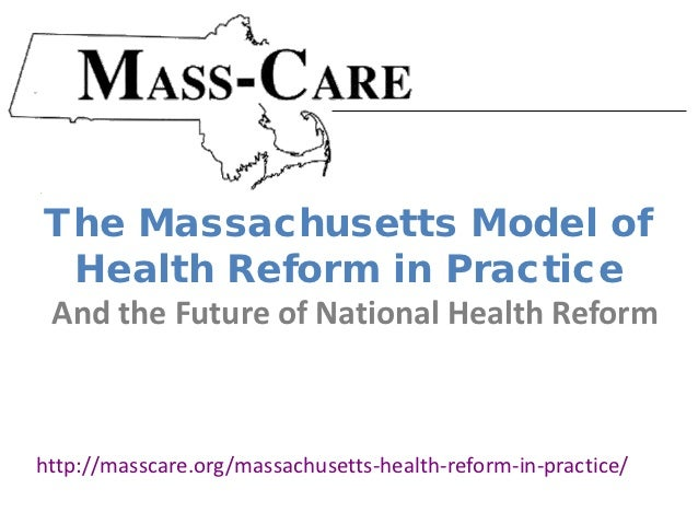 The Massachusetts Model of Health Reform in Practice And the Future of National Health Reformhttp://masscare.org/massachus...