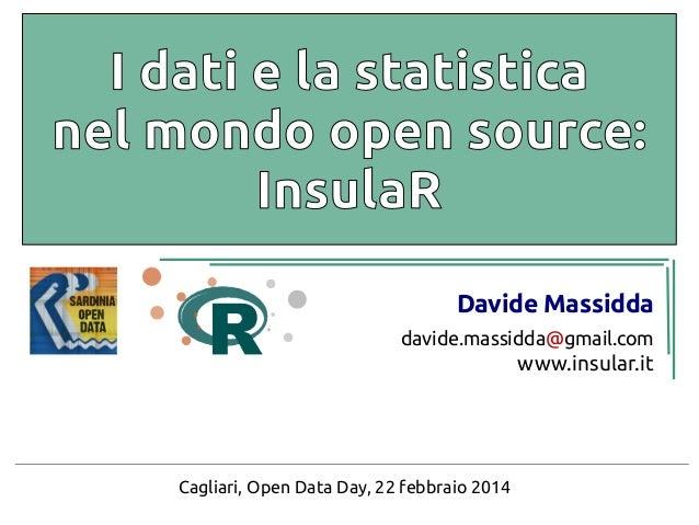 I dati e la statistica nel mondo open source: InsulaR Davide Massidda davide.massidda@gmail.com  www.insular.it  Cagliari,...
