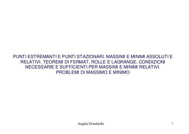 Angela Donatiello 1 PUNTI ESTREMANTI E PUNTI STAZIONARI. MASSIMI E MINIMI ASSOLUTI E RELATIVI. TEOREMI DI FERMAT, ROLLE E ...