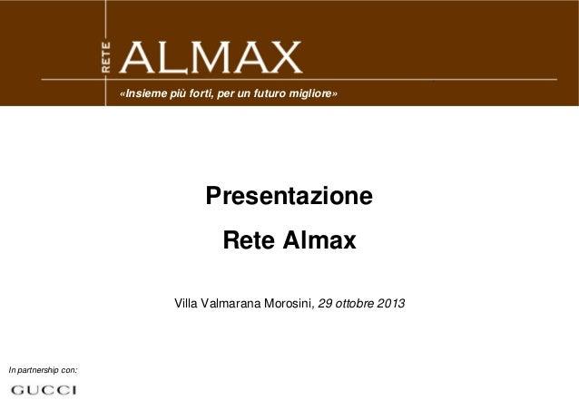 «Insieme più forti, per un futuro migliore»  Presentazione Rete Almax Villa Valmarana Morosini, 29 ottobre 2013  In partne...