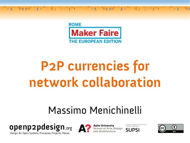 P2P currencies for network collaboration Massimo Menichinelli openp2pdesign.org Design for Open Systems, Processes, Projec...