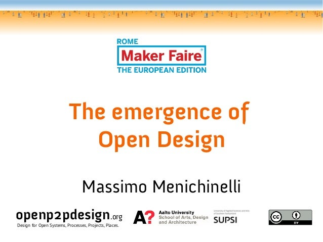 The emergence of Open Design Massimo Menichinelli openp2pdesign.org Design for Open Systems, Processes, Projects, Places.