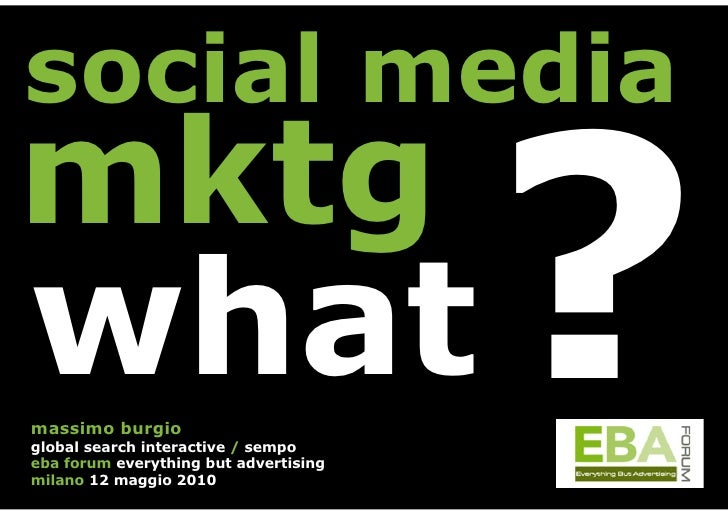 social media mktg what massimo burgio global search interactive / sempo eba forum everything but advertising milano 12 mag...
