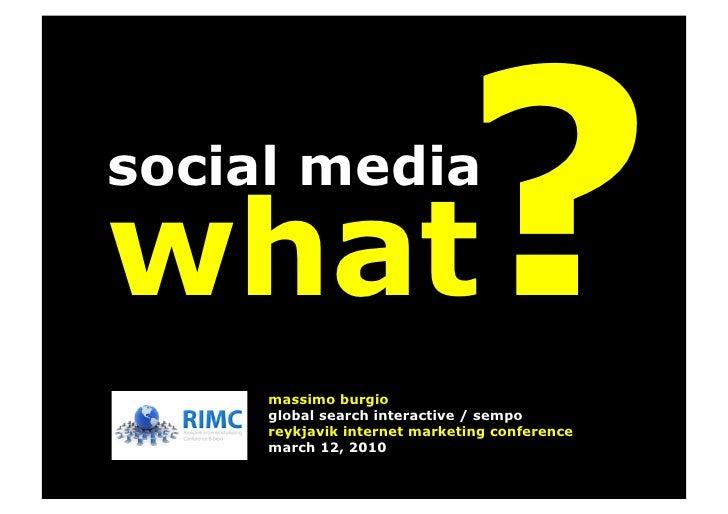 social media  what      massimo burgio                              ?      global search interactive / sempo      reykjavi...