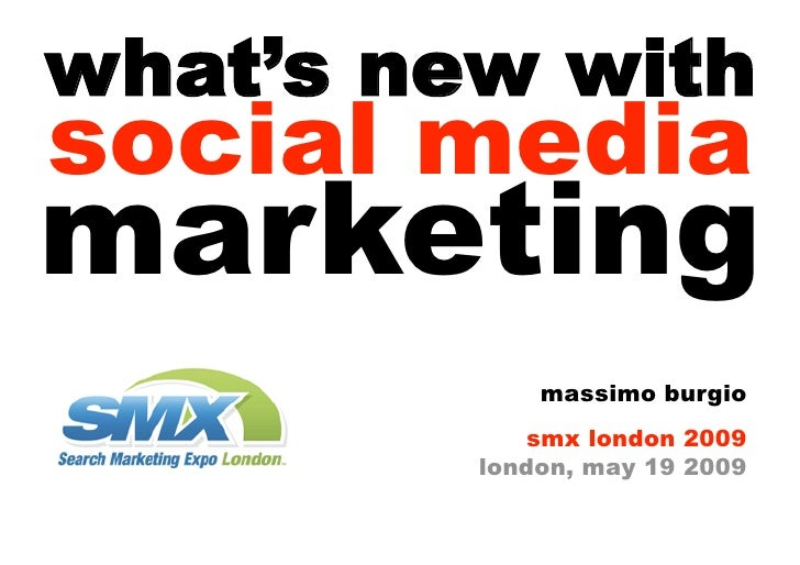 what's new with social media marketing              massimo burgio             smx london 2009          london, may 19 2009