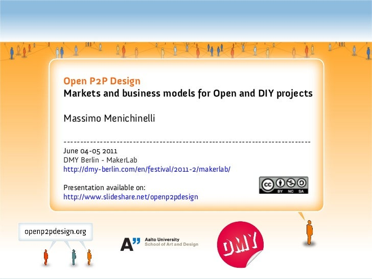 Open P2P DesignMarkets and business models for Open and DIY projectsMassimo Menichinelli----------------------------------...