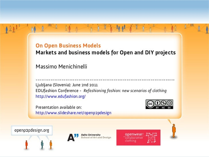On Open Business ModelsMarkets and business models for Open and DIY projectsMassimo Menichinelli--------------------------...