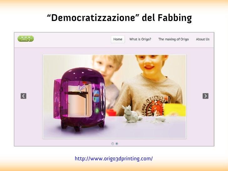 """""""Democratizzazione"""" del Fabbing      http://www.origo3dprinting.com/"""