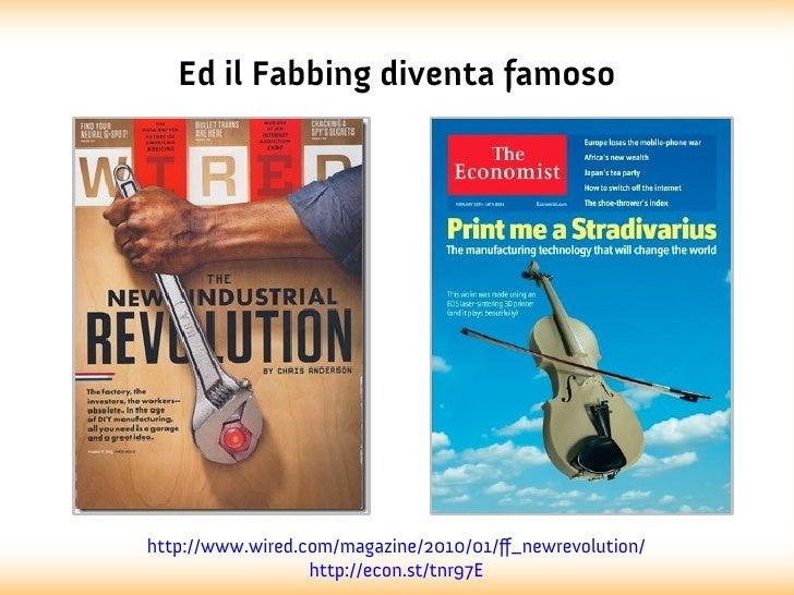 Ed il Fabbing diventa famosohttp://www.wired.com/magazine/2010/01/ff_newrevolution/                  http://econ.st/tnr97E