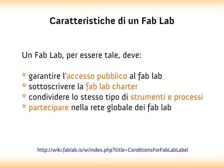 Caratteristiche di un Fab LabUn Fab Lab, per essere tale, deve:* garantire laccesso pubblico al fab lab* sottoscrivere la ...