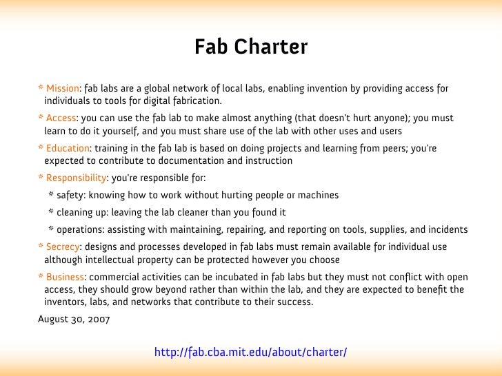 Fab Charter* Mission: fab labs are a global network of local labs, enabling invention by providing access for individuals ...