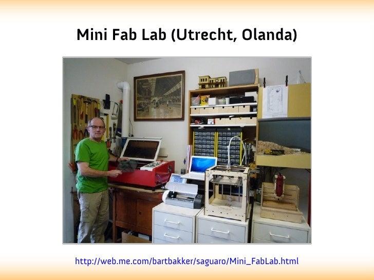 Mini Fab Lab (Utrecht, Olanda)http://web.me.com/bartbakker/saguaro/Mini_FabLab.html